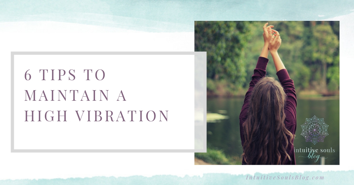 Tips to maintain a high vibration energetically