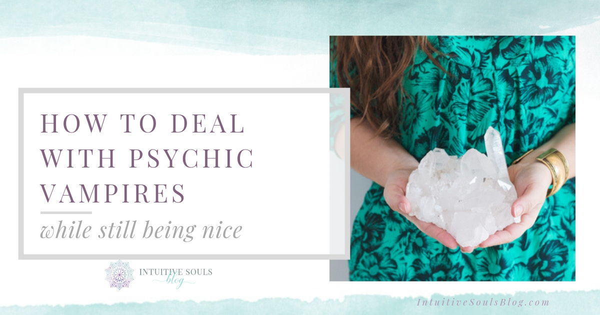 Here's how to handle a psychic vampire, while still being nice and keeping a high energetic vibe